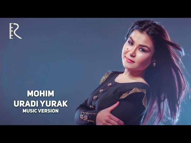Mohim - Uradi yurak | Мохим - Уради юрак (music version)