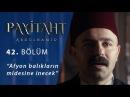 Afyon balıkların midesine inecek Payitaht Abdülhamid 42 Bölüm