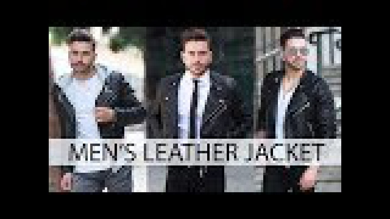HOW TO STYLE A LEATHER JACKET | Mens Fashion | Outfit Inspiration 2017