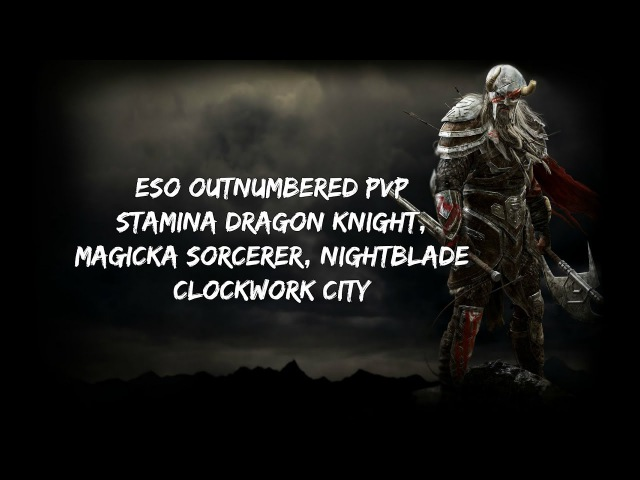GODLIKE ESO Outnumbered PVP | Stamina Dragon Knight, Magicka Sorcerer Nightblade | Clockwork City