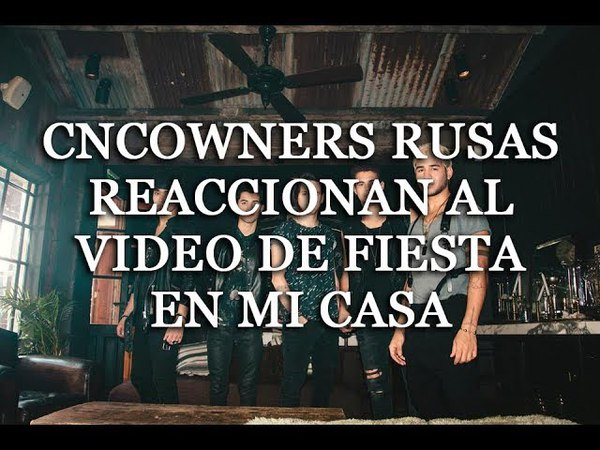 CNCOWNERS RUSAS REACCIONAN AL VIDEO DE FIESTA EN MI CASA