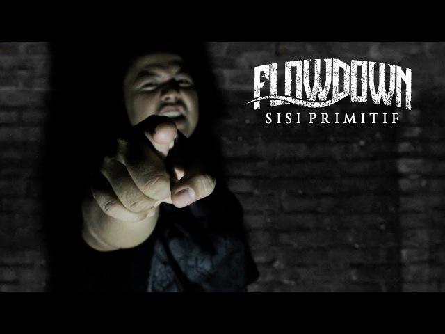 FLOWDOWN - Sisi Primitif (Official Video)