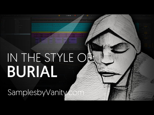 BURIAL Tutorial: In The Style Of Vol.23 - Burial Sample Pack (Crafting a Sonic World)