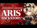 Seven Knights Abridged Aris' Backstory