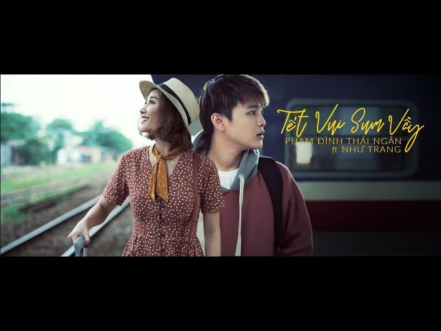 Tết Vui Sum Vầy   Phạm Đình Thái Ngân ft Như Trang [Official MV]