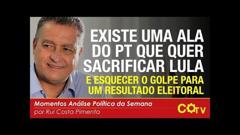 Existe uma ala do PT que quer sacrificar Lula e esquecer o golpe para um resultado eleitoral