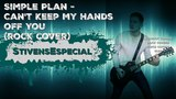 Simple Plan - Can't Keep My Hands off You (rock cover)