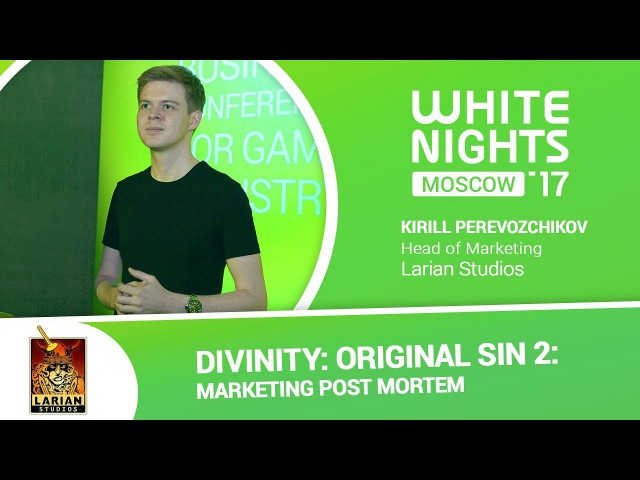 White Nights Moscow 2017 — Kirill Perevozchikov (Larian Studios) - Divinity: Original Sin 2: Marketing Post Mortem