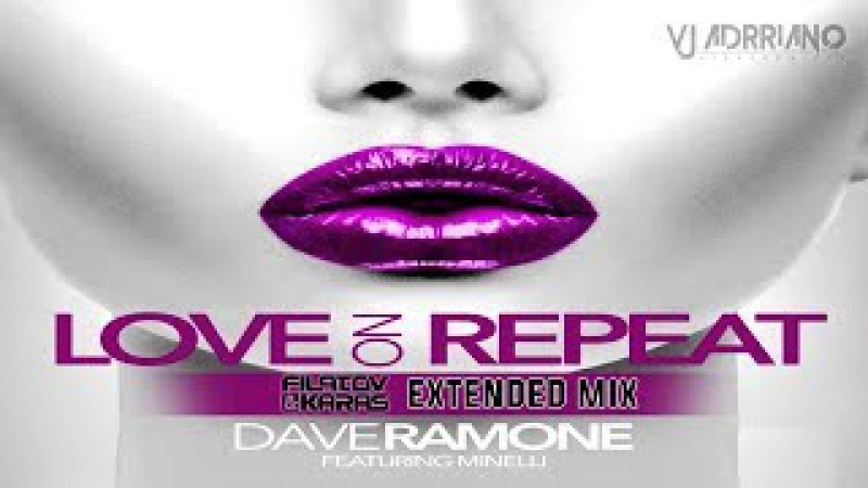 Dave Ramone ft. Minelli - Love on Repeat (Filatov Karas Extended Mix) VJ Adrriano Video ReEdit