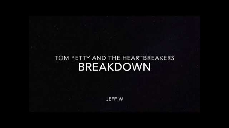 Breakdown - Tom Petty and The Heartbreakers (Jeff W)