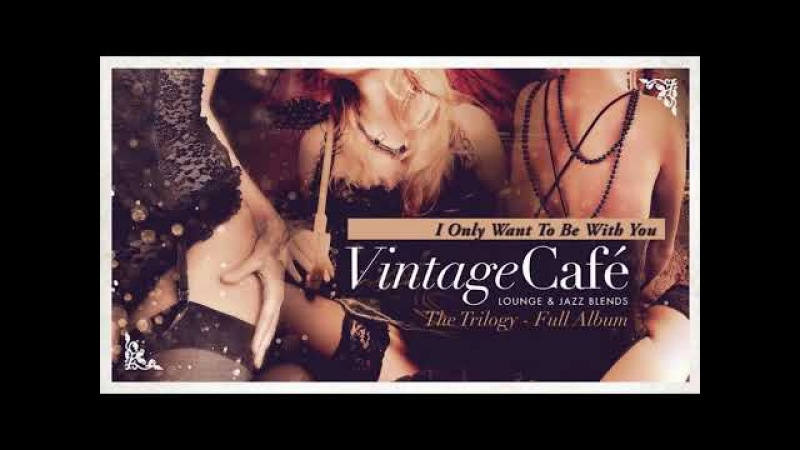 Vintage Café - The Trilogy! - Full Album - Lounge Jazz Blends - Vol. 2