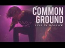 Our Last Night - Common Ground (LIVE IN MOSCOW)