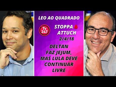 Léo ao quadrado (020418) - Deltan faz jejum, mas Lula deve continuar livre