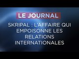 Skripal laffaire qui empoisonne les relations internationales - Journal du Mardi 27 Mars 2018