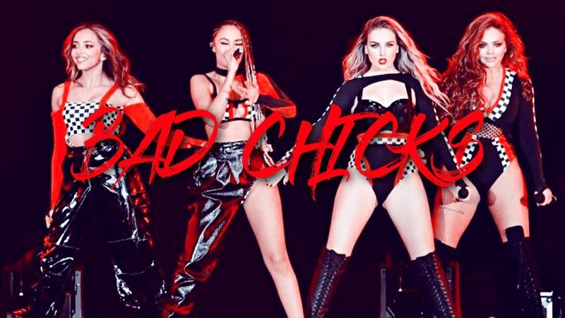 Little Mix - My Chick Bad