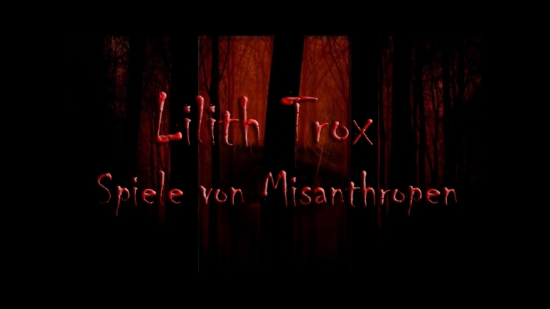 Lilith Trox - Spiele von Misanthropen (2018)