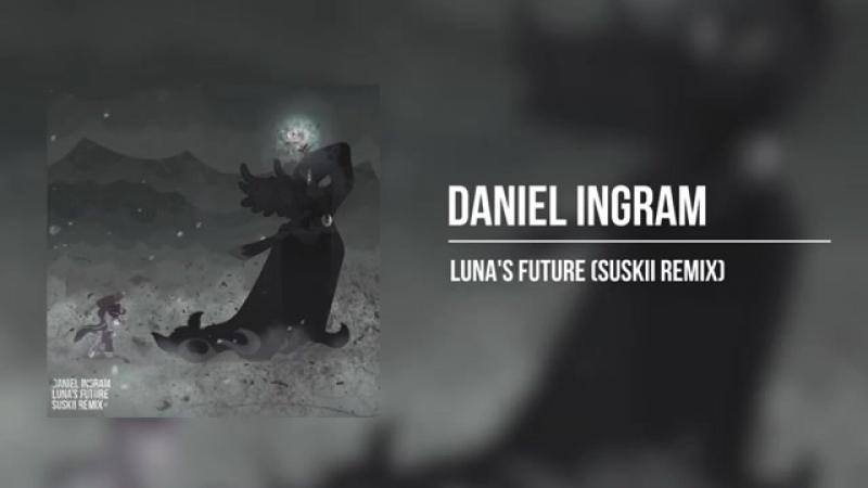 Daniel Ingram - Lunas Future (Suskii Remix)