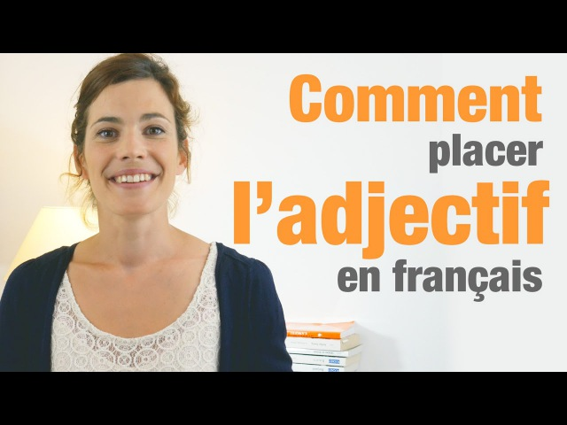 Comment placer les adjectifs en français exercice - How to use adjectives in French