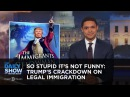 So Stupid It's Not Funny Trump's Crackdown on Legal Immigration The Daily Show