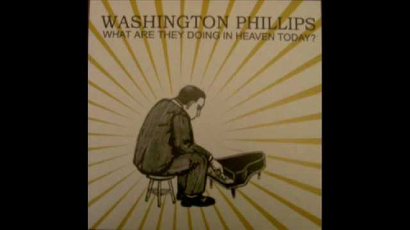 Washington Phillips: What Are They Doing in Heaven Today?