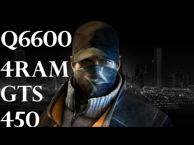 Watch Dogs на слабом ПК Core 2 Quad Q6600 2.4 GHz 4 Gb RAM GTS 450 (1Gb)