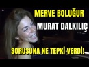 Merve Boluğur, Boşandıktan Sonra İlk Kez Konuştu, Murat Dalkılıç Sorusuna Bakın Nasıl Tepki Verdi!