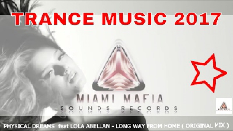 NEW TRANCE MUSIC 2017 PHYSICAL DREAMS feat LOLA ABELLAN LONG WAY FROM HOME ORIGINAL MIX UPLIFTING