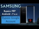Bypass Google Account Samsung Android 7.x.x All Samsunsg phones Update 2018 | Easy Way | Nougat