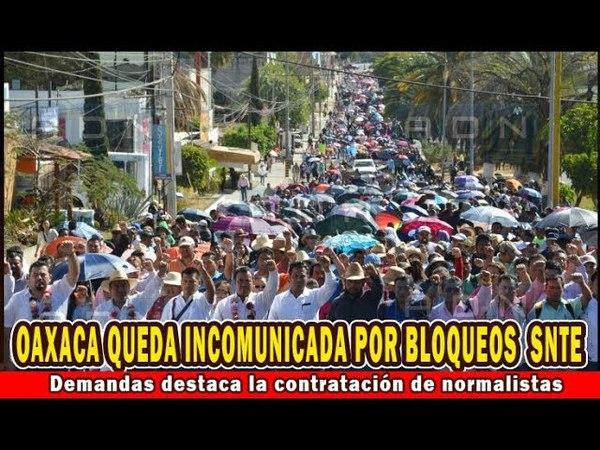 Oaxaca queda incomunicada por bloqueos carreteros de maestros