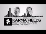 Karma Fields - Build The Cities (feat. Kerli) (Project 46 Remix) Monstercat Release