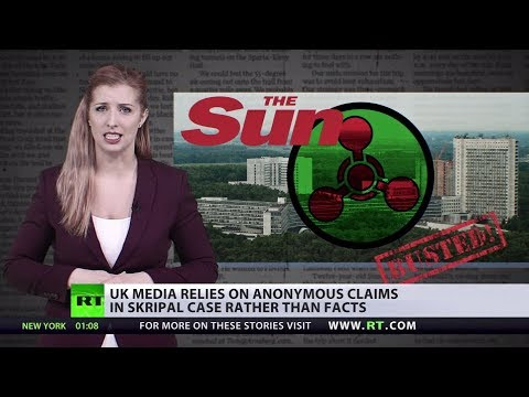 'Not 100% CERTAIN, BUT HIGHLY CONFIDENT': UK MEDIA RELIES ON SOURCES, NOT FACTS, IN SKRIPAL CASE.