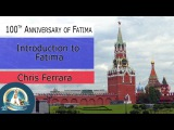 Лекция I: Кристофер Феррара – Введение в Фатиму [Christopher Ferrara – Introduction to Fatima]