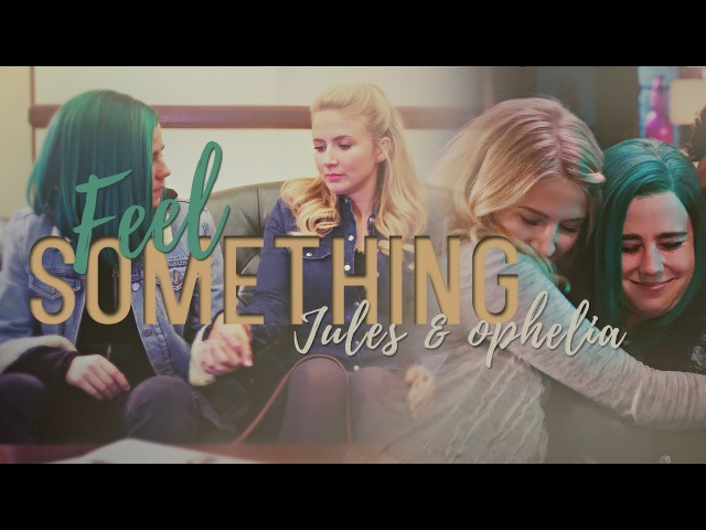 Jules Ophelia | Feel Something (BadSlayer241's Wish)