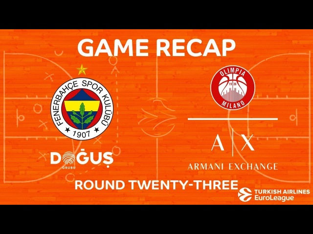 Highlights Fenerbahce Dogus Istanbul - AX Armani Exchange Olimpia Milan