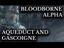Bloodborne Alpha Father Gascoigne and The Aqueduct Unfinished Areas and Items