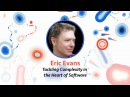 Eric Evans — Tackling Complexity in the Heart of Software