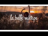 La Belle Mixtape  The Sun Is Dancing For Us  Deep House, Summer Mix 2017