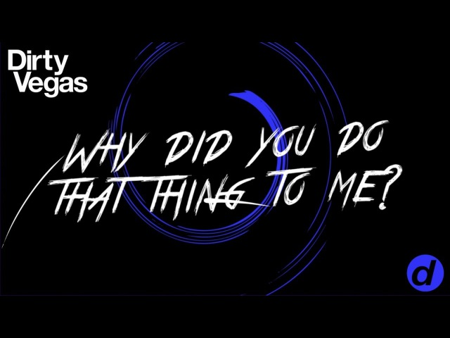 Dirty Vegas - Why Did You Do It (MHE Remix) (Official Lyric Video) [OUT NOW]