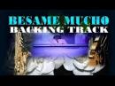 BESAME MUCHO, BOSSA NOVA, BACKING TRACK