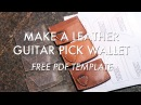 Make A Leather Guitar Pick Wallet Free PDF Template Build Along Tutorial
