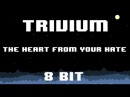 Trivium - The Heart From Your Hate 8 Bit Version