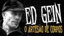 Ed Gein: O Artesão de Corpos | Casos Reais | Leatherface, Norman Bates, Buffalo Bill