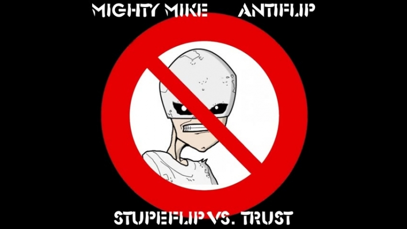 Mighty Mike - Antiflip (Trust _ Stupeflip)