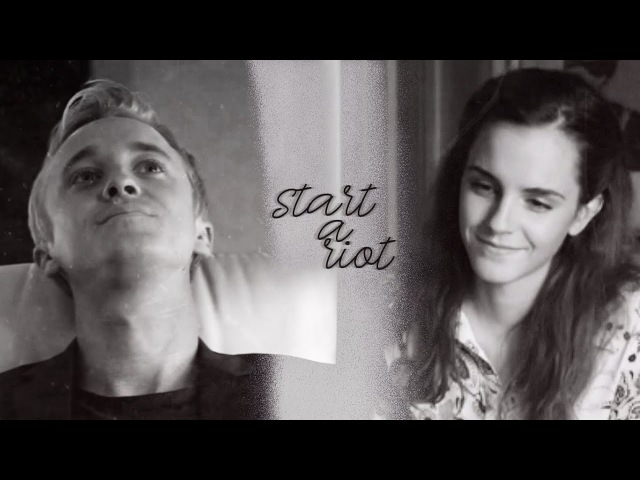 Draco and hermione - start a riot [2000 subs!]