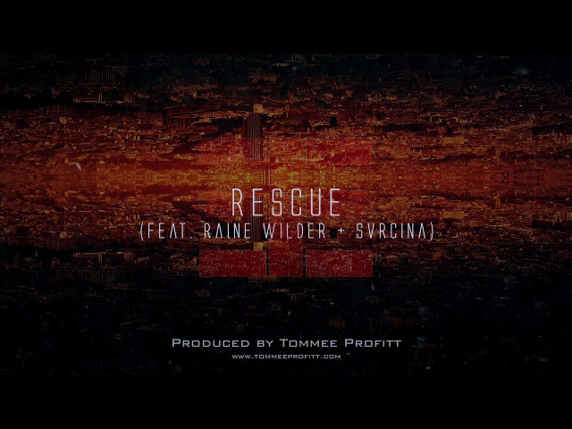 Rescue (feat. Raine Wilder Svrcina) Produced by Tommee Profitt
