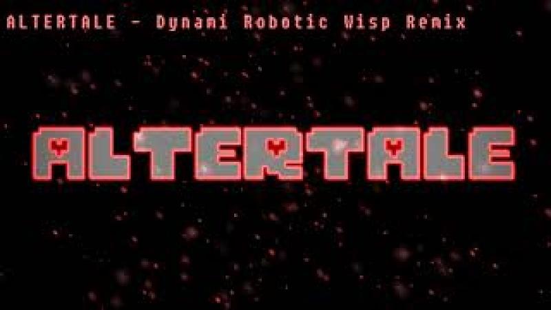 ALTERTALE - Dynami (Robotic_Wisp Remix)