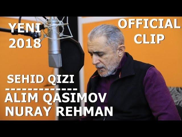 Alim Qasimov Nuray Rehman - Sehid qizi - 2018 - Official Clip