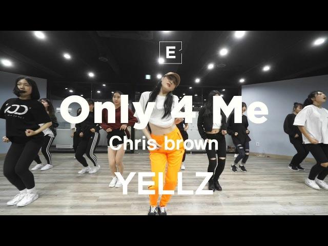 YELLZ GIRLISH CLASS | Chris brown - Only 4 Me | E DANCE STUDIO | 이댄스학원 | 걸리쉬댄스