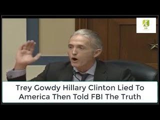 Trey Gowdy Hillary Clinton Ḷįɛd To America Then Told FBI The Truth(flashback)