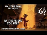 My Little Pony: The Movie - I'm the Friend you Need (Alex376 Instrumental Cover)